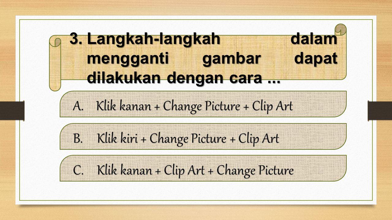 Langkah-langkah dalam mengganti gambar dapat dilakukan dengan cara ...