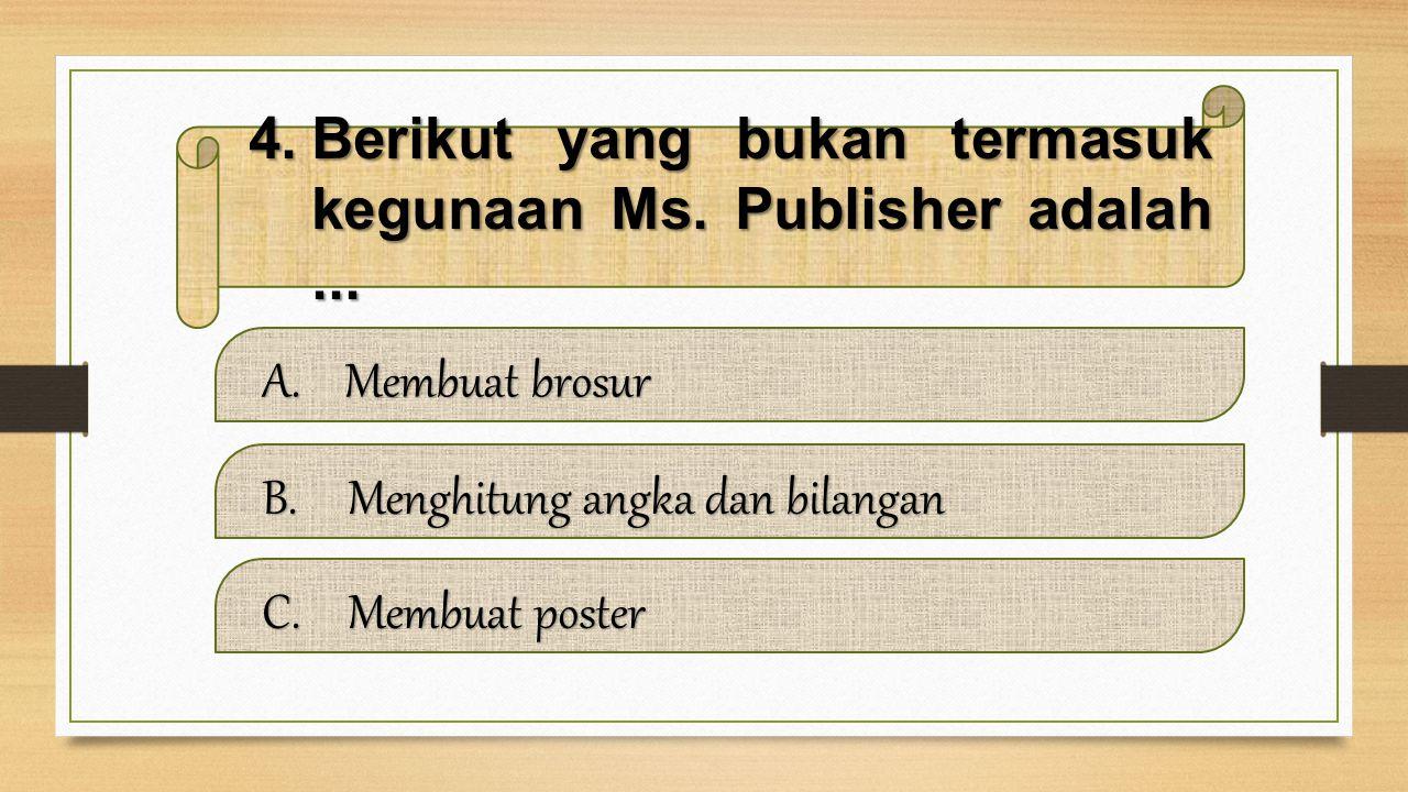Berikut yang bukan termasuk kegunaan Ms. Publisher adalah ...