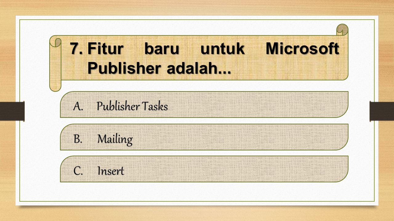 Fitur baru untuk Microsoft Publisher adalah...