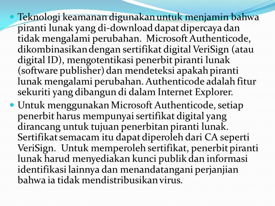 Teknologi keamanan digunakan untuk menjamin bahwa piranti lunak yang di-download dapat dipercaya dan tidak mengalami perubahan. Microsoft Authenticode, dikombinasikan dengan sertifikat digital VeriSign (atau digital ID), mengotentikasi penerbit piranti lunak (software publisher) dan mendeteksi apakah piranti lunak mengalami perubahan. Authenticode adalah fitur sekuriti yang dibangun di dalam Internet Explorer.