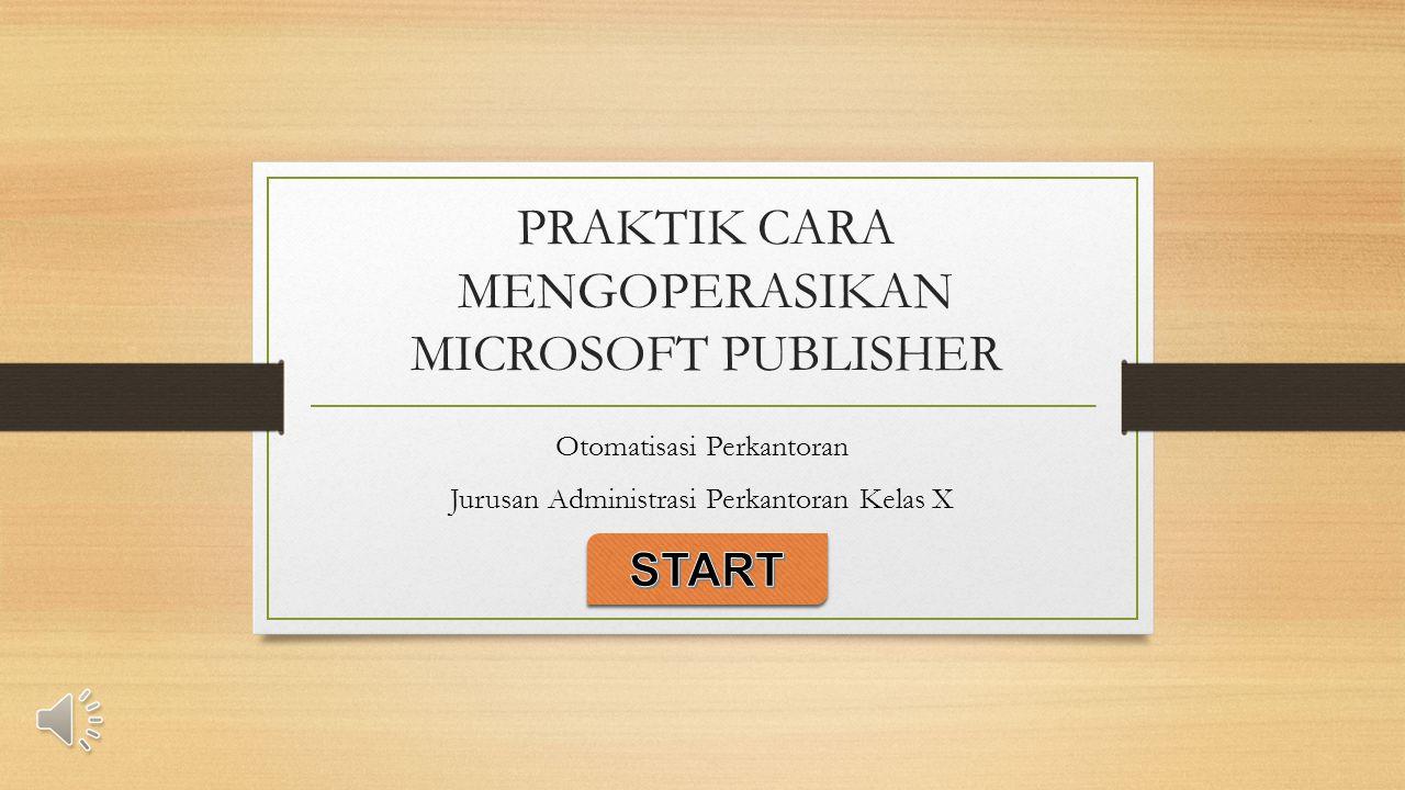 PRAKTIK CARA MENGOPERASIKAN MICROSOFT PUBLISHER