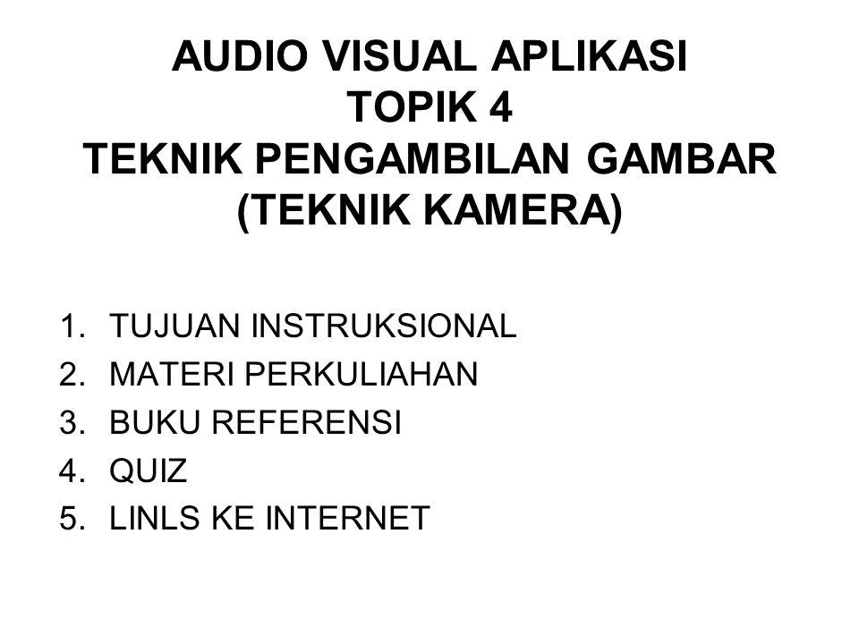 AUDIO VISUAL APLIKASI TOPIK 4 TEKNIK PENGAMBILAN GAMBAR (TEKNIK KAMERA)