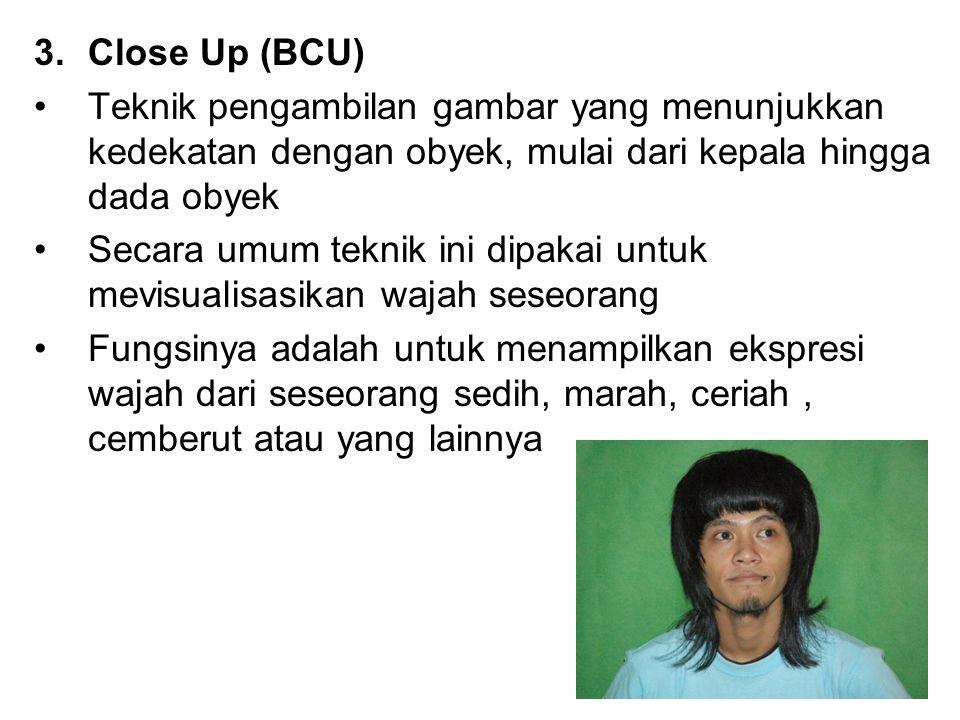Close Up (BCU) Teknik pengambilan gambar yang menunjukkan kedekatan dengan obyek, mulai dari kepala hingga dada obyek.
