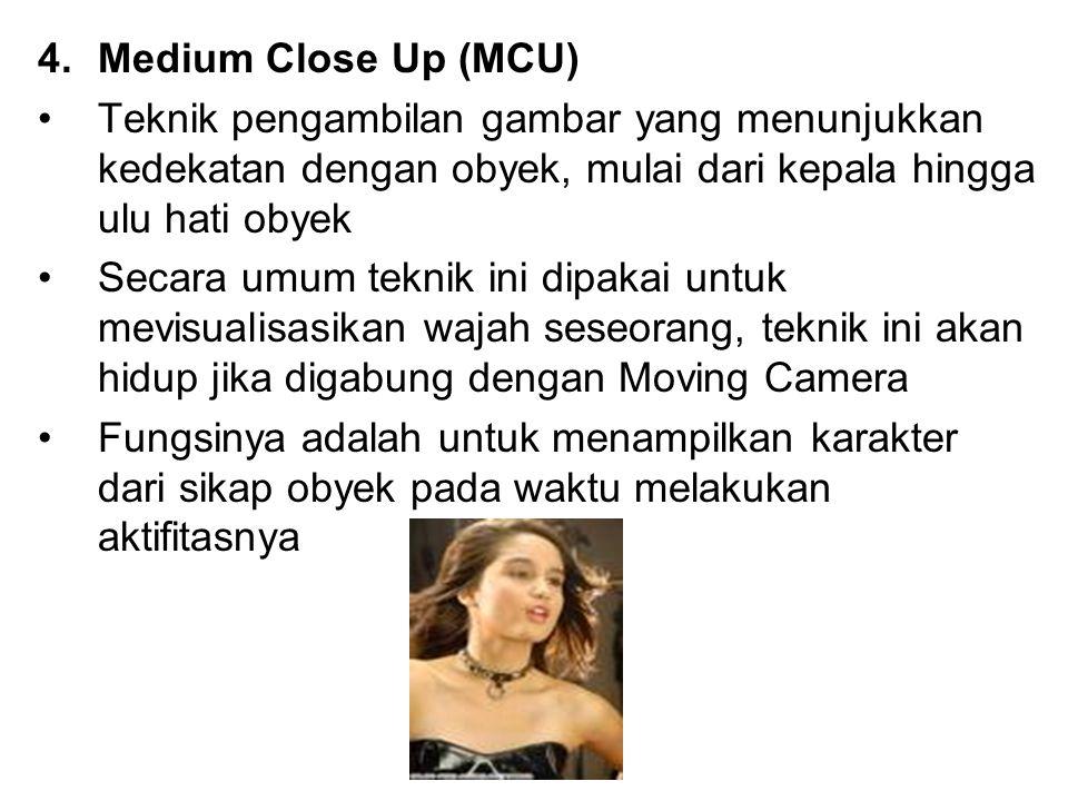 Medium Close Up (MCU) Teknik pengambilan gambar yang menunjukkan kedekatan dengan obyek, mulai dari kepala hingga ulu hati obyek.