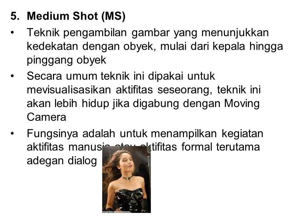 Medium Shot (MS) Teknik pengambilan gambar yang menunjukkan kedekatan dengan obyek, mulai dari kepala hingga pinggang obyek.