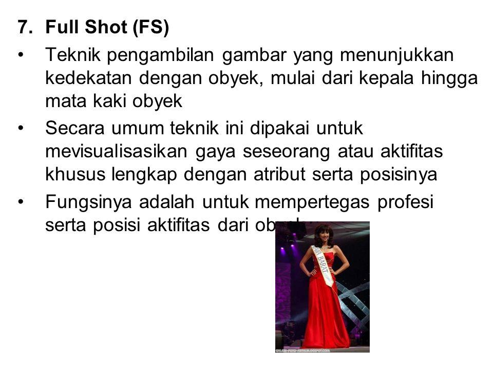Full Shot (FS) Teknik pengambilan gambar yang menunjukkan kedekatan dengan obyek, mulai dari kepala hingga mata kaki obyek.