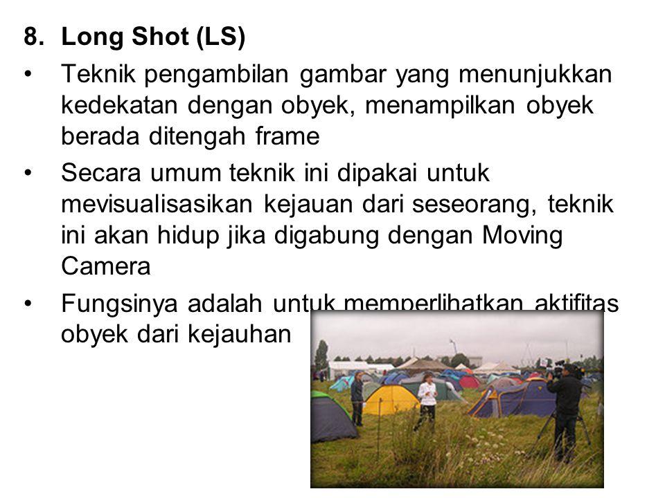 Long Shot (LS) Teknik pengambilan gambar yang menunjukkan kedekatan dengan obyek, menampilkan obyek berada ditengah frame.