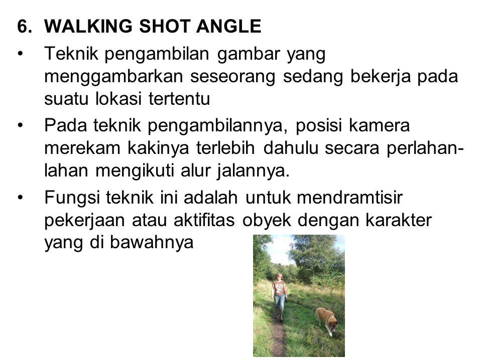 WALKING SHOT ANGLE Teknik pengambilan gambar yang menggambarkan seseorang sedang bekerja pada suatu lokasi tertentu.