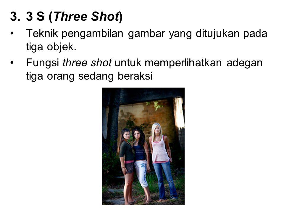 3 S (Three Shot) Teknik pengambilan gambar yang ditujukan pada tiga objek.