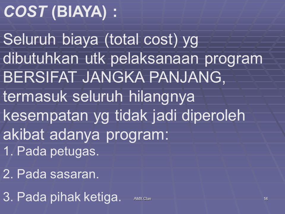COST (BIAYA) : Seluruh biaya (total cost) yg dibutuhkan utk pelaksanaan program BERSIFAT JANGKA PANJANG, termasuk seluruh hilangnya kesempatan yg tidak jadi diperoleh akibat adanya program: 1. Pada petugas.