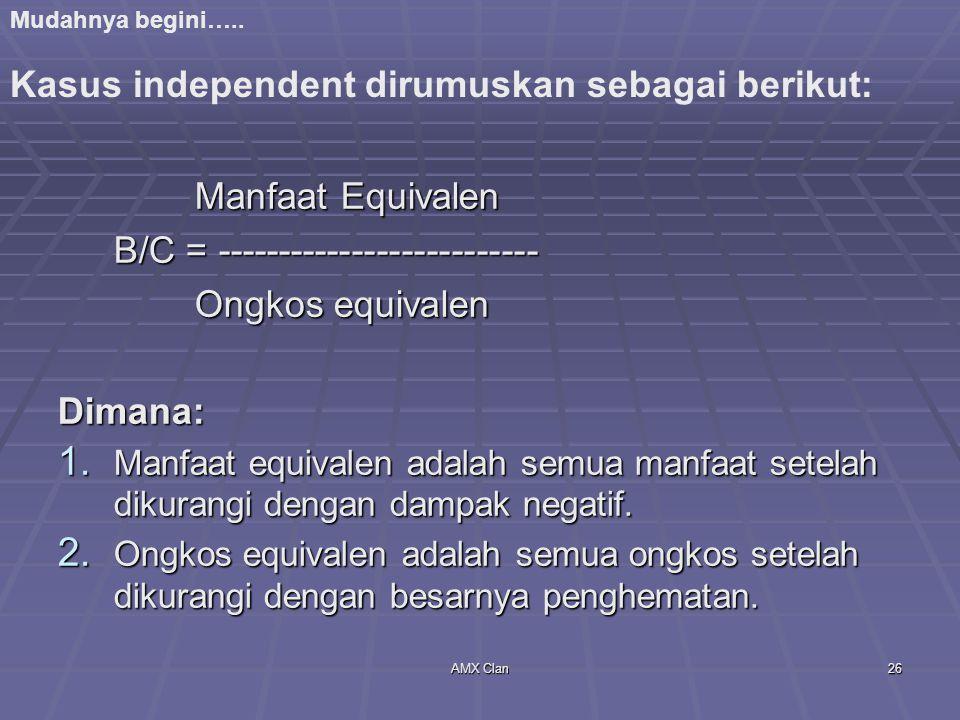 Kasus independent dirumuskan sebagai berikut: