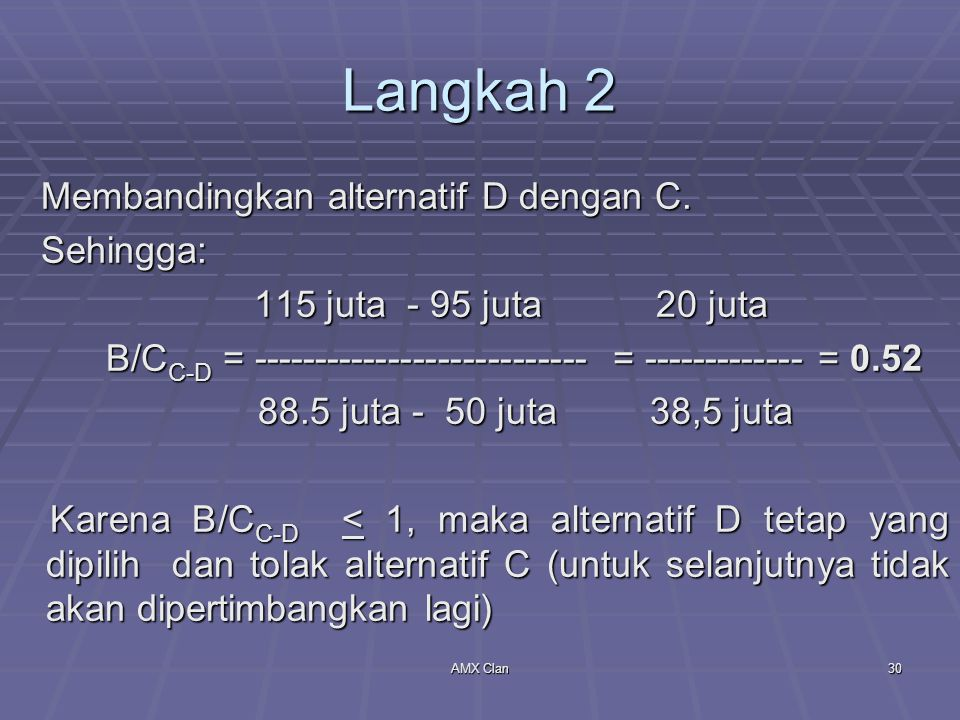 Langkah 2 Membandingkan alternatif D dengan C. Sehingga:
