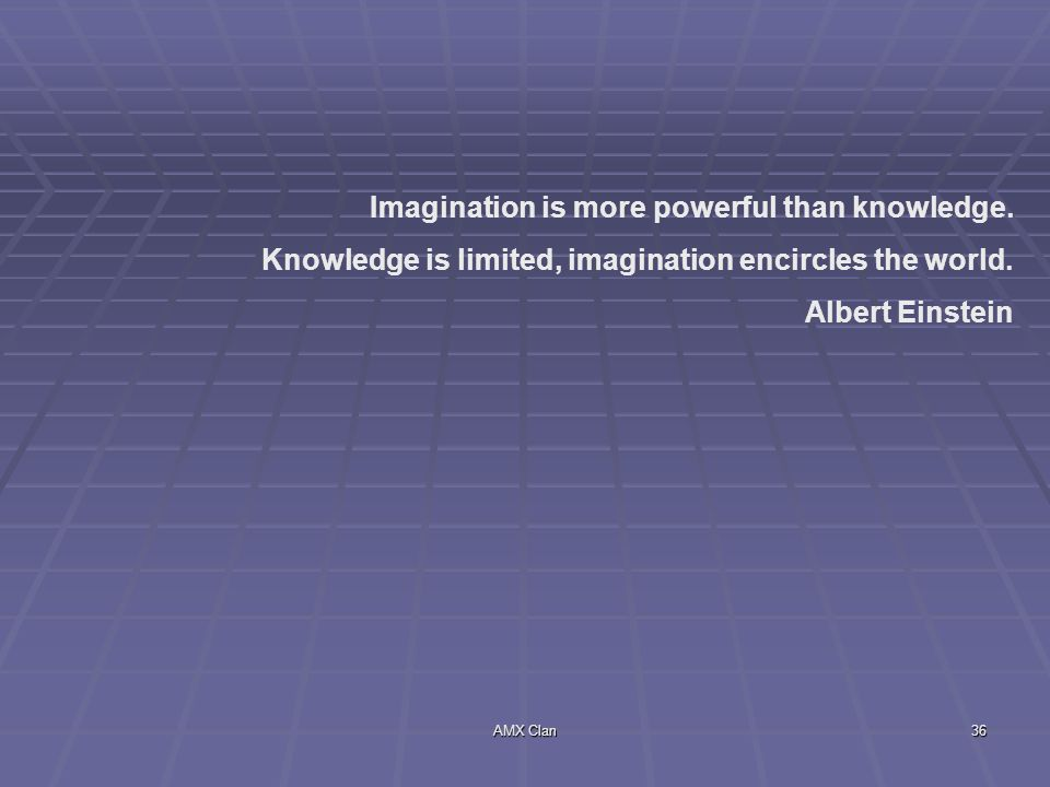 Imagination is more powerful than knowledge.