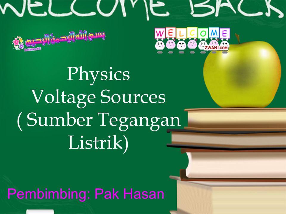 Physics Voltage Sources ( Sumber Tegangan Listrik)