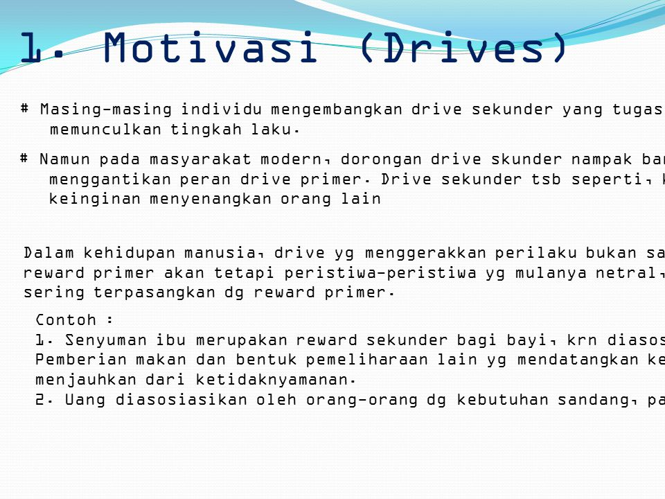 1. Motivasi (Drives) # Masing-masing individu mengembangkan drive sekunder yang tugasnya untuk. memunculkan tingkah laku.
