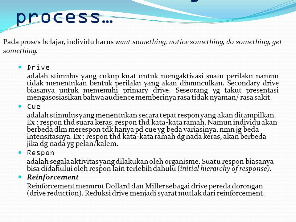 2. The learning process… Pada proses belajar, individu harus want something, notice something, do something, get something.