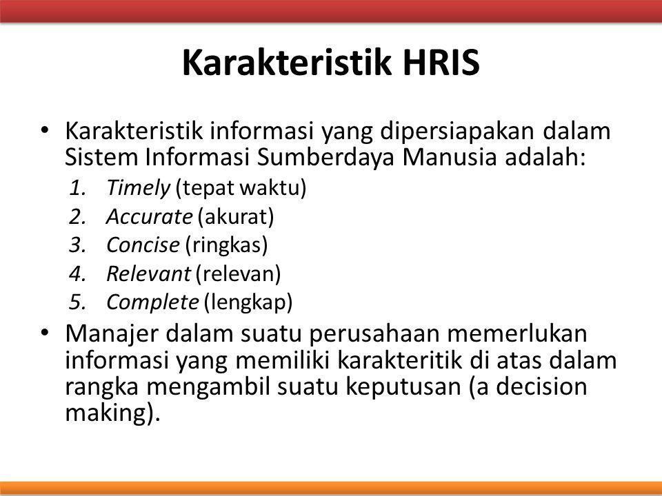 Karakteristik HRIS Karakteristik informasi yang dipersiapakan dalam Sistem Informasi Sumberdaya Manusia adalah: