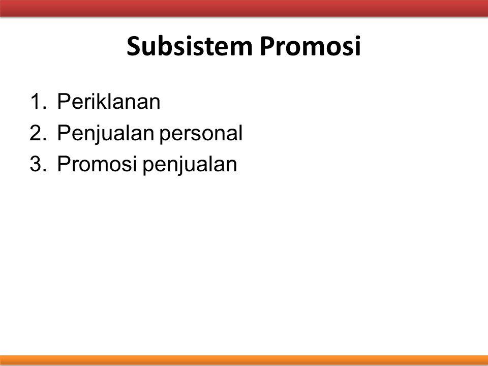 Subsistem Promosi Periklanan Penjualan personal Promosi penjualan
