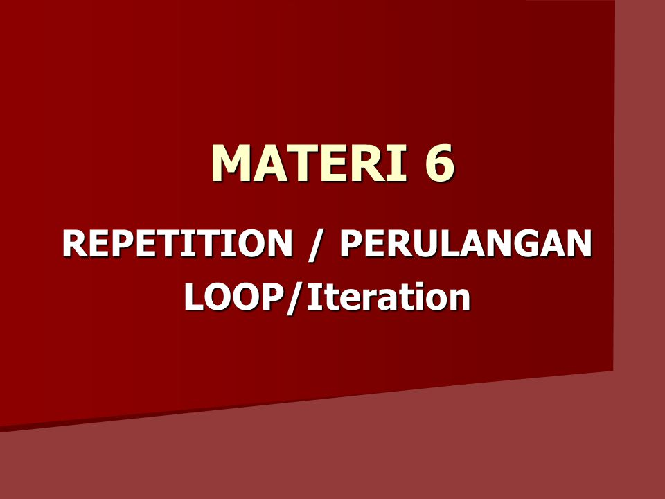 REPETITION / PERULANGAN LOOP/Iteration