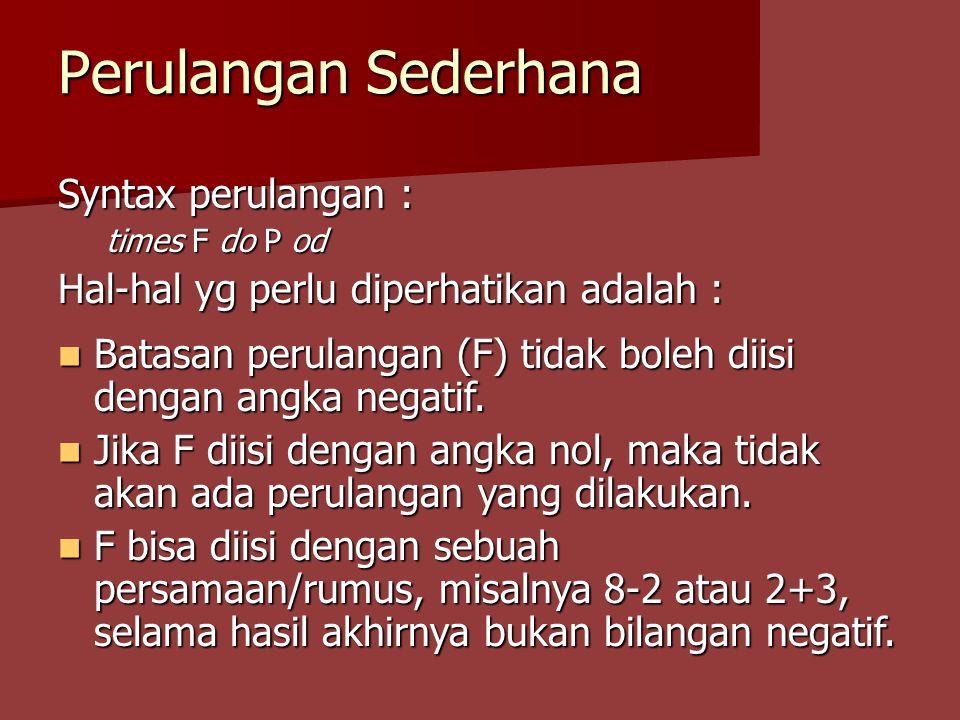 Perulangan Sederhana Syntax perulangan :