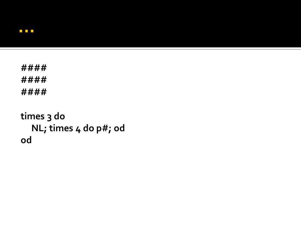 … #### times 3 do NL; times 4 do p#; od od