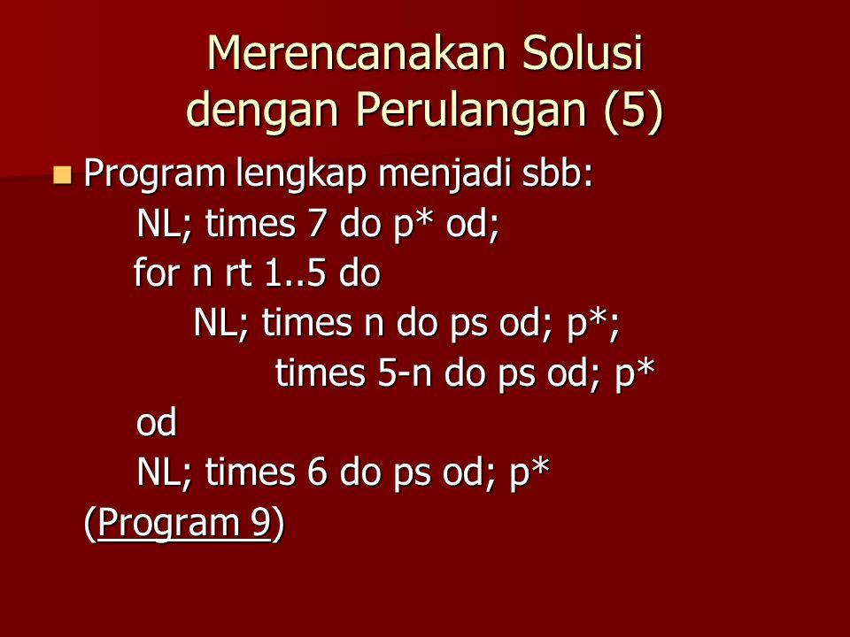 Merencanakan Solusi dengan Perulangan (5)