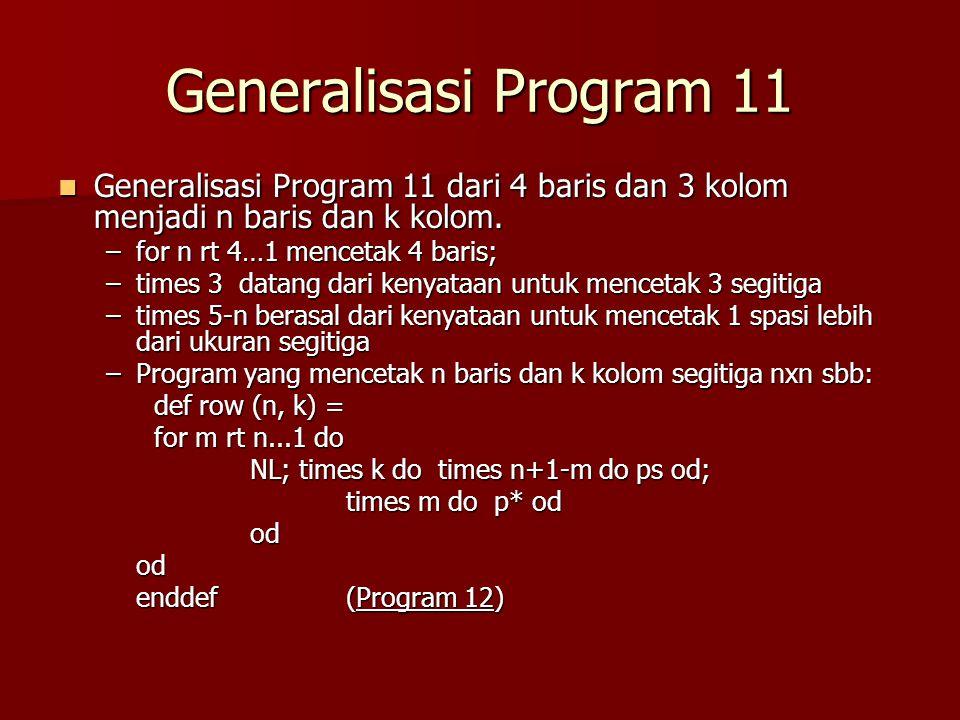 Generalisasi Program 11 Generalisasi Program 11 dari 4 baris dan 3 kolom menjadi n baris dan k kolom.