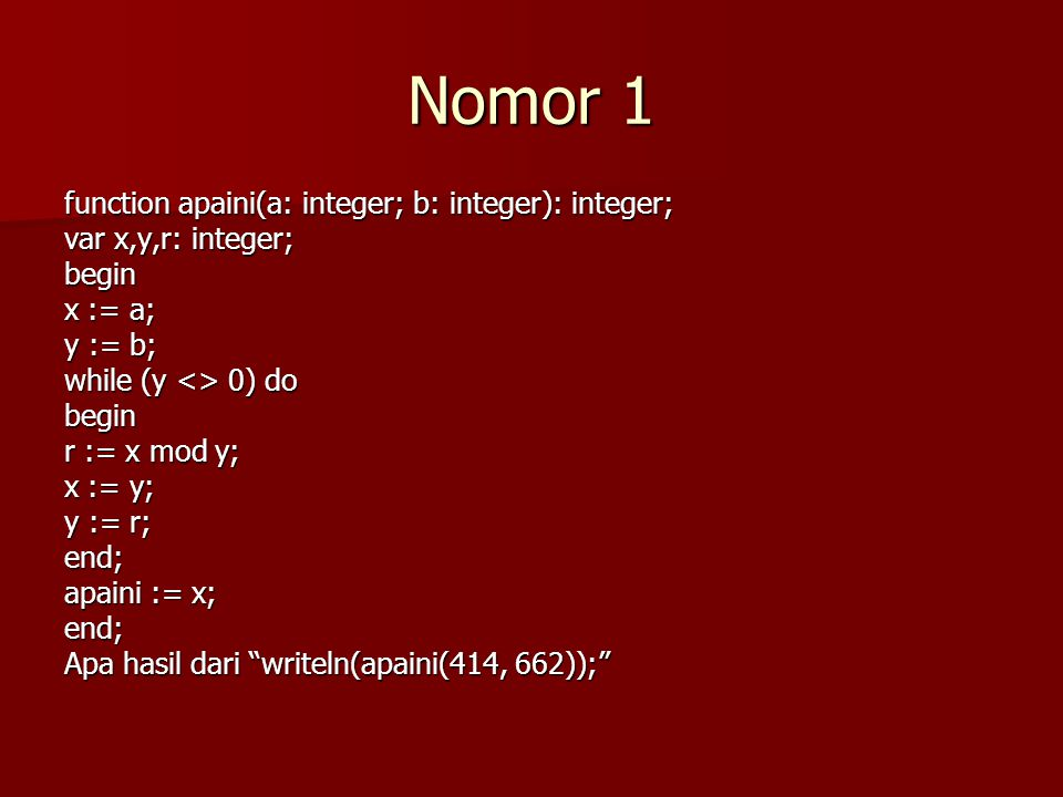 Nomor 1 function apaini(a: integer; b: integer): integer;