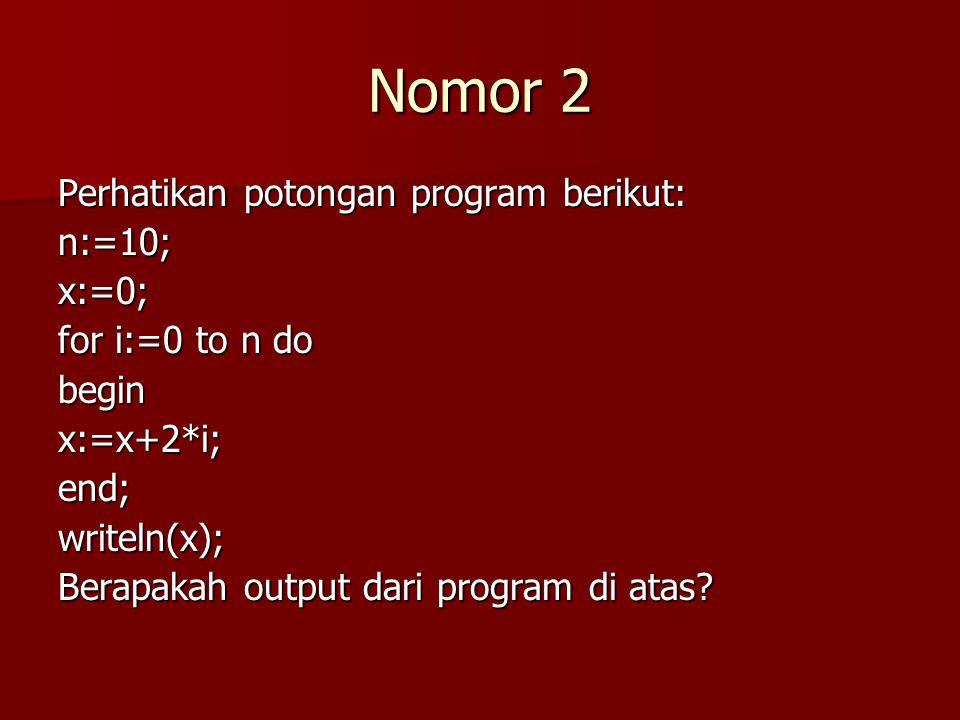 Nomor 2 Perhatikan potongan program berikut: n:=10; x:=0;