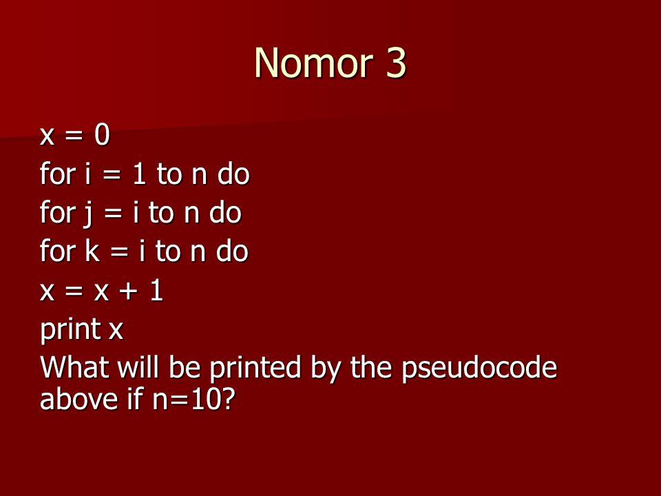 Nomor 3 x = 0 for i = 1 to n do for j = i to n do for k = i to n do