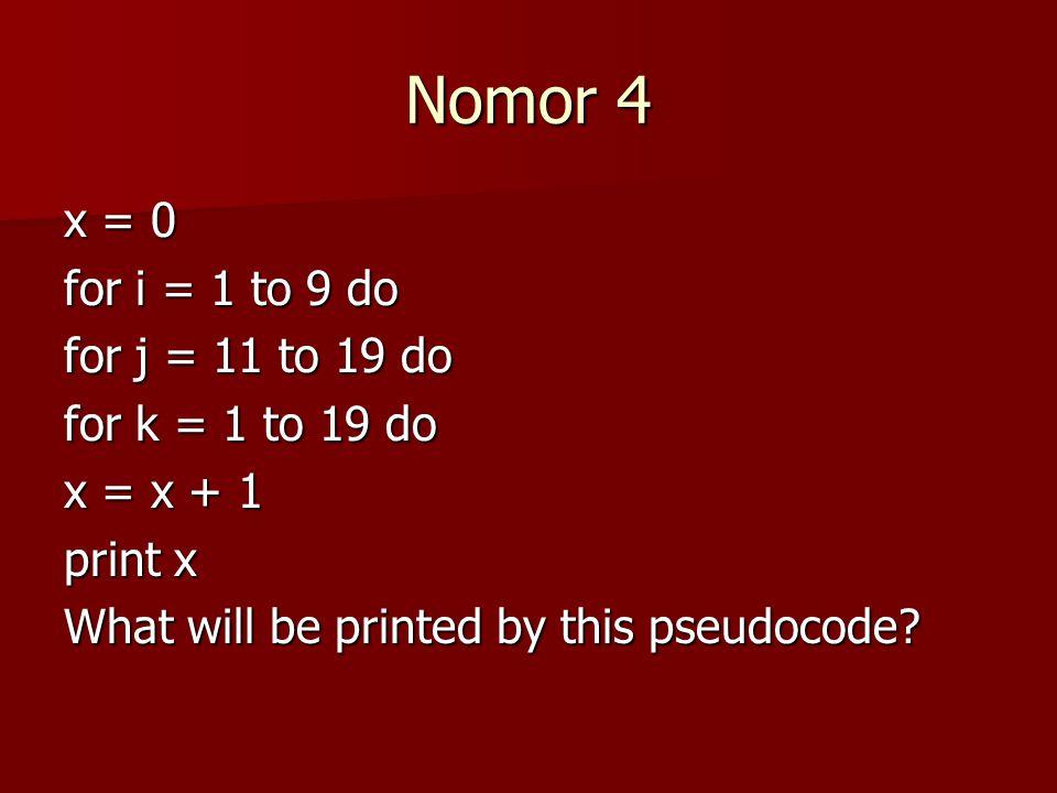 Nomor 4 x = 0 for i = 1 to 9 do for j = 11 to 19 do for k = 1 to 19 do