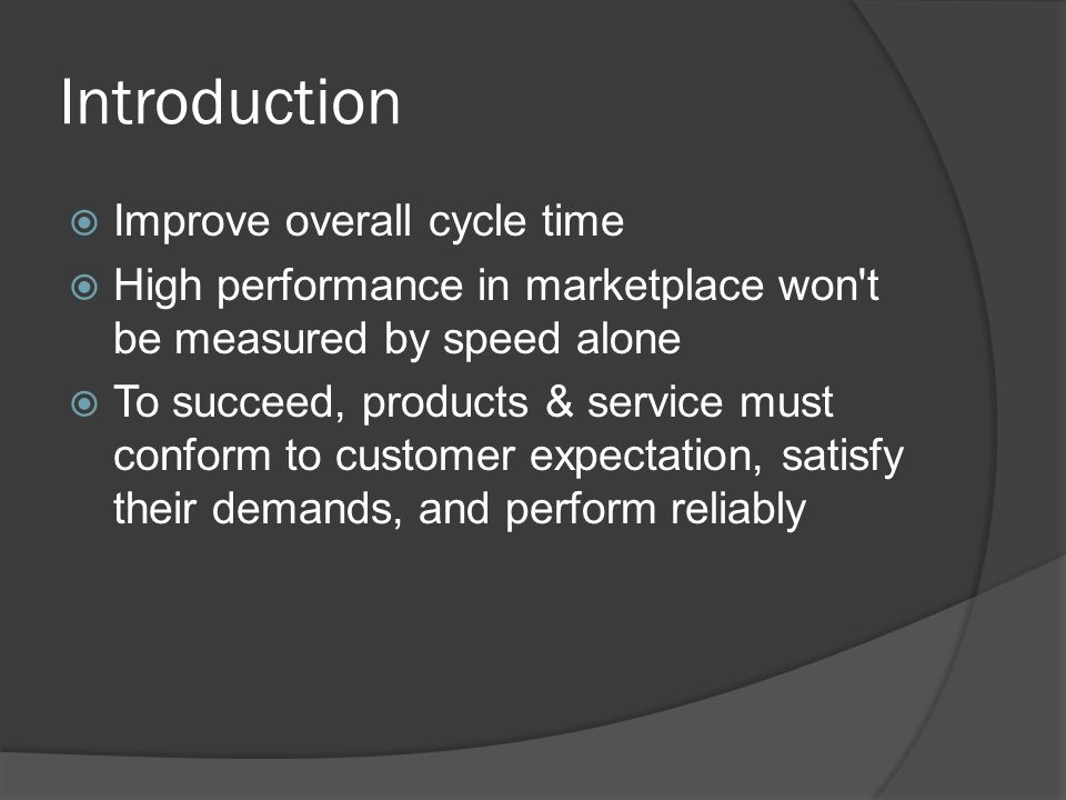 Introduction Improve overall cycle time