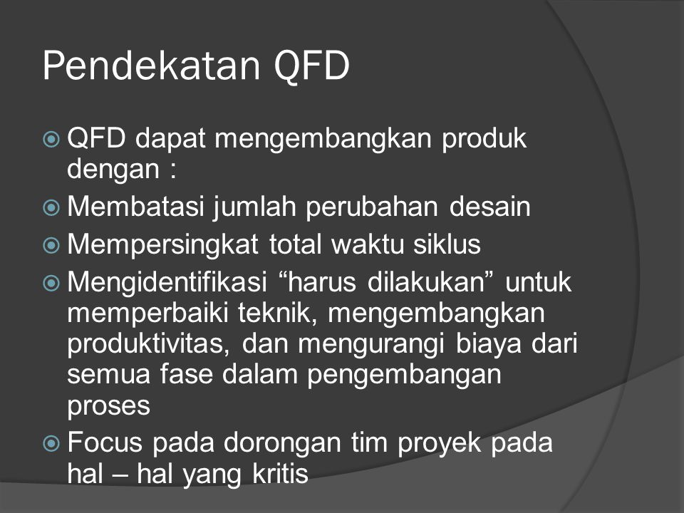Pendekatan QFD QFD dapat mengembangkan produk dengan :