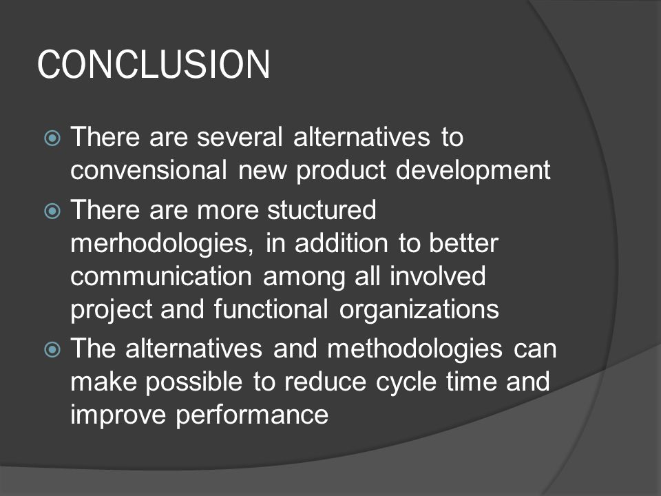 CONCLUSION There are several alternatives to convensional new product development.