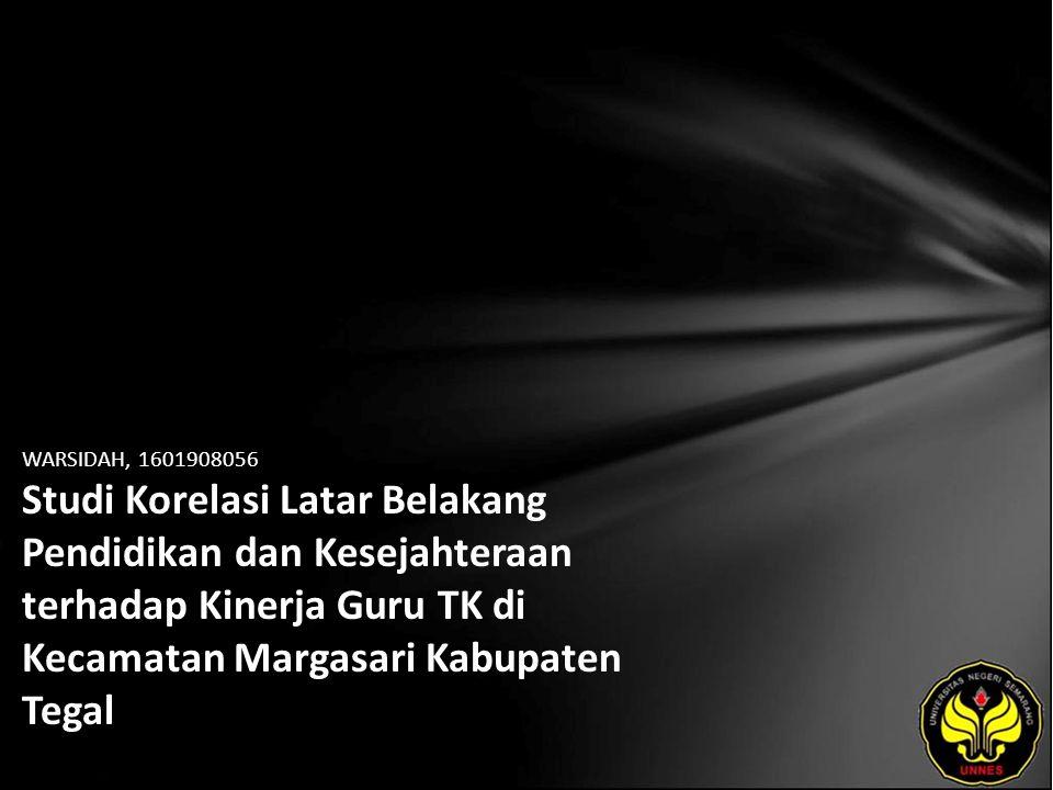 WARSIDAH, 1601908056 Studi Korelasi Latar Belakang Pendidikan dan Kesejahteraan terhadap Kinerja Guru TK di Kecamatan Margasari Kabupaten Tegal