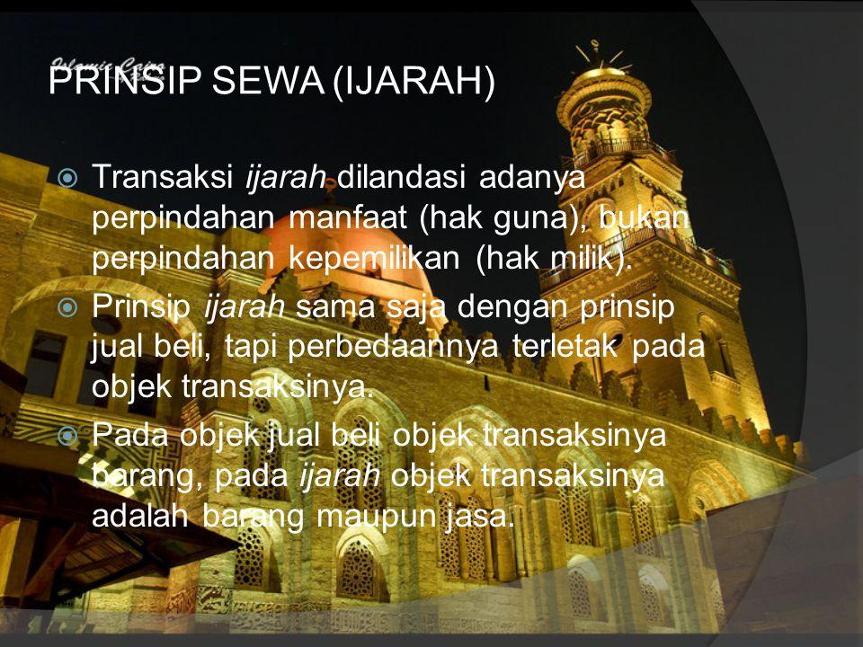 PRINSIP SEWA (IJARAH) Transaksi ijarah dilandasi adanya perpindahan manfaat (hak guna), bukan perpindahan kepemilikan (hak milik).