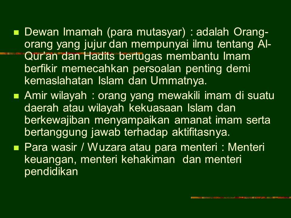 Dewan Imamah (para mutasyar) : adalah Orang-orang yang jujur dan mempunyai ilmu tentang Al-Qur'an dan Hadits bertugas membantu Imam berfikir memecahkan persoalan penting demi kemaslahatan Islam dan Ummatnya.