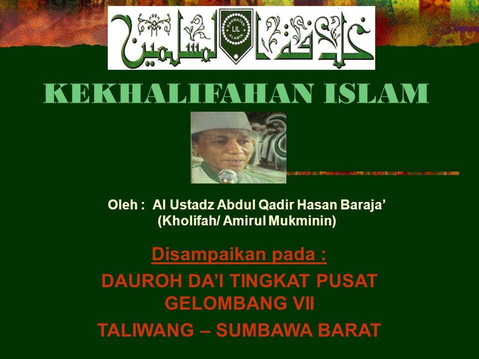 Oleh : Al Ustadz Abdul Qadir Hasan Baraja' (Kholifah/ Amirul Mukminin)