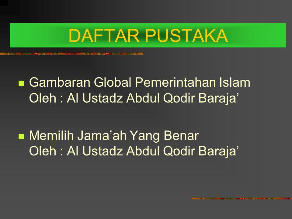 DAFTAR PUSTAKA Gambaran Global Pemerintahan Islam Oleh : Al Ustadz Abdul Qodir Baraja'