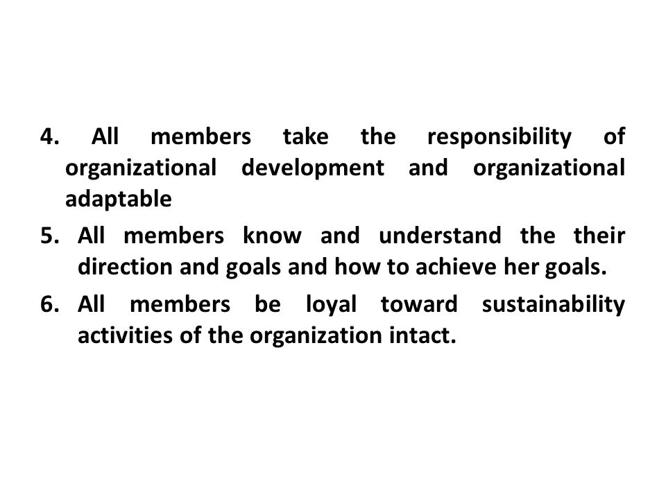4. All members take the responsibility of organizational development and organizational adaptable