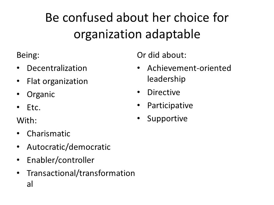 Be confused about her choice for organization adaptable