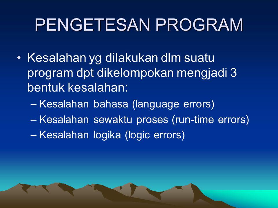 PENGETESAN PROGRAM Kesalahan yg dilakukan dlm suatu program dpt dikelompokan mengjadi 3 bentuk kesalahan: