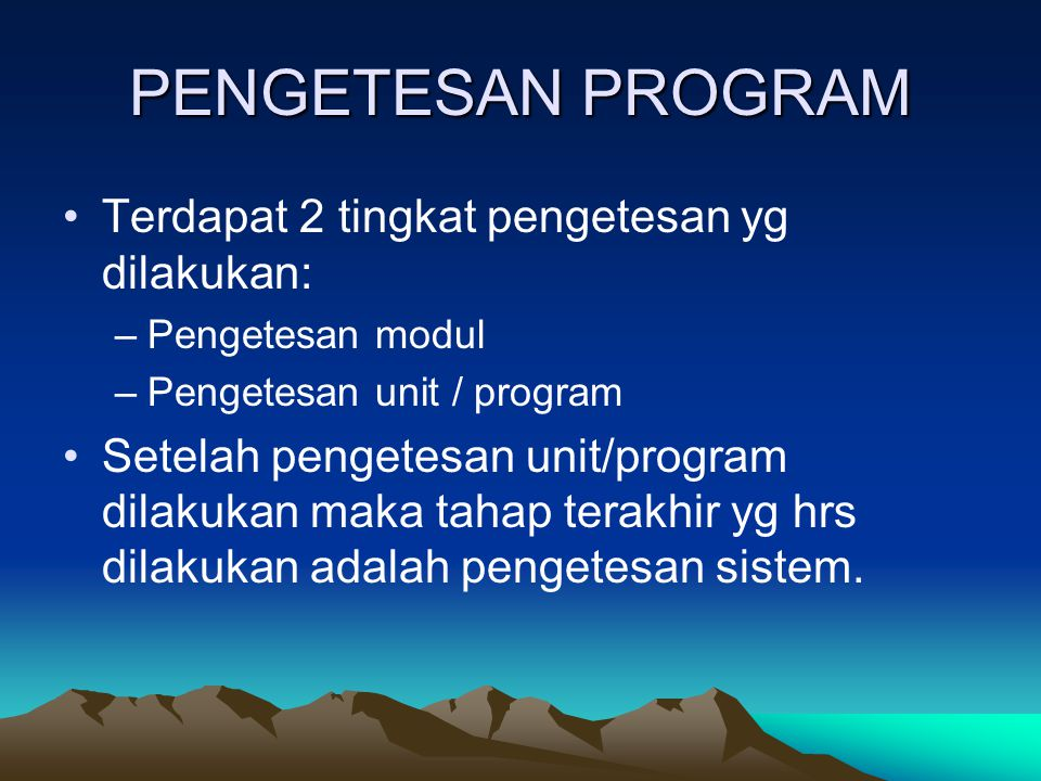 PENGETESAN PROGRAM Terdapat 2 tingkat pengetesan yg dilakukan: