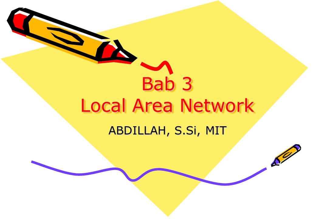 Bab 3 Local Area Network ABDILLAH, S.Si, MIT
