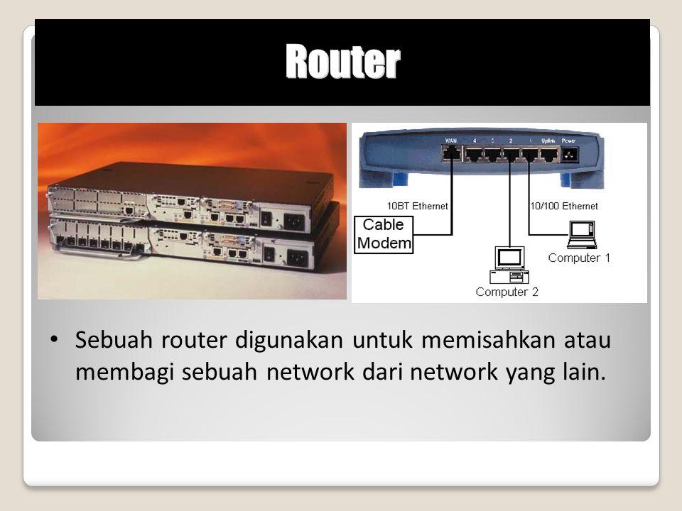 Sebuah router digunakan untuk memisahkan atau membagi sebuah network dari network yang lain.