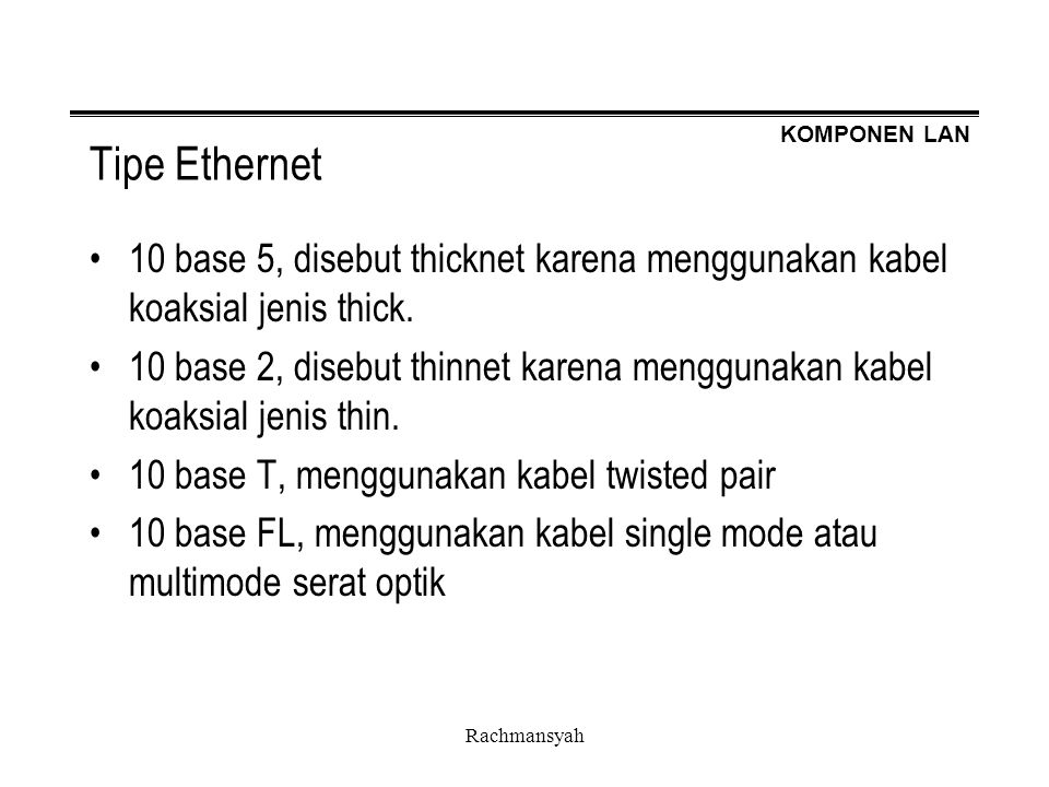 Tipe Ethernet 10 base 5, disebut thicknet karena menggunakan kabel koaksial jenis thick.