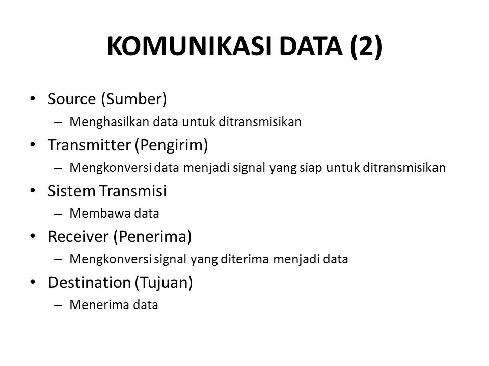 KOMUNIKASI DATA (2) Source (Sumber) Transmitter (Pengirim)