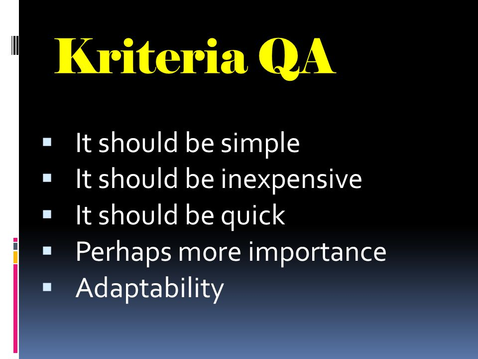 Kriteria QA It should be simple It should be inexpensive