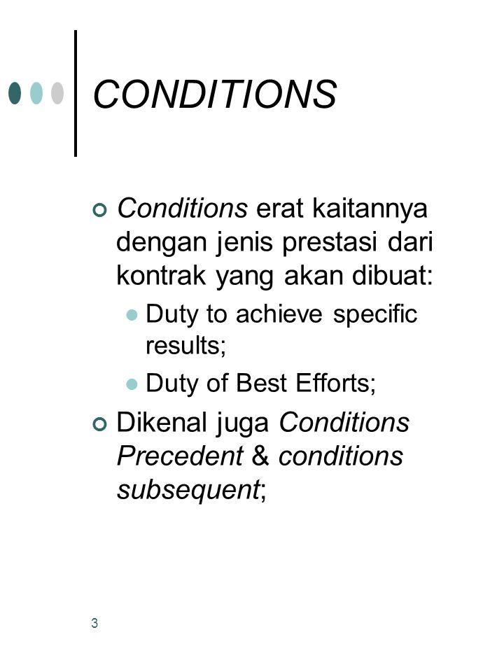 CONDITIONS Conditions erat kaitannya dengan jenis prestasi dari kontrak yang akan dibuat: Duty to achieve specific results;