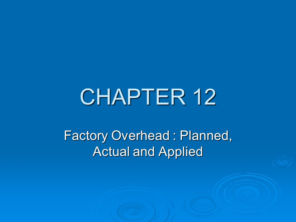 Factory Overhead : Planned, Actual and Applied